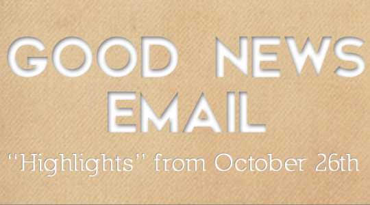 "Good News Email: ""Highlights"" from October 26th"