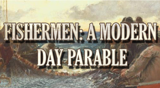 Fishermen: A Modern Day Parable