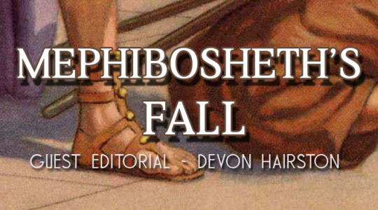 "GUEST EDITORIAL: Devon Hairston – ""Mephibosheth's Fall"""