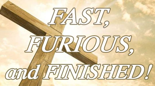 Fast, Furious, and Finished!