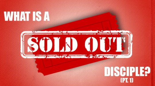 What Is A Sold-Out Disciple? (Part 1)