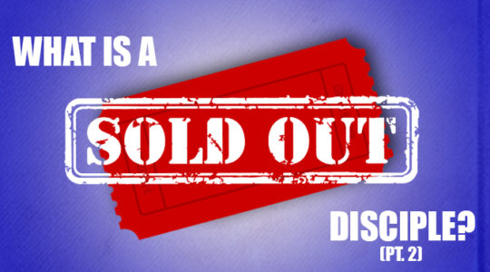 What Is A Sold-Out Disciple? (Part 2)