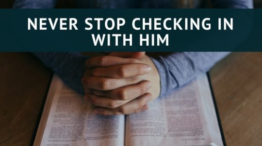 NEVER STOP CHECKING IN WITH HIM