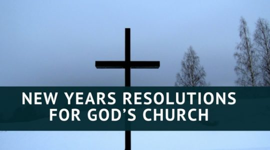 NEW YEARS RESOLUTIONS FOR GOD'S CHURCH